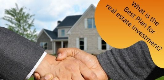 What is the Best Plan for real estate investment